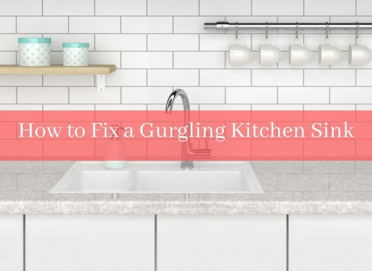 How to Fix a Gurgling Kitchen Sink
