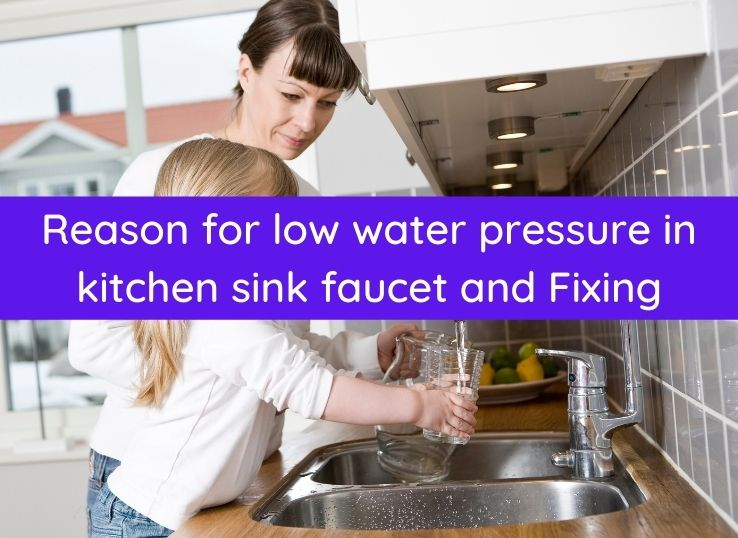 Reason for low water pressure in kitchen sink faucet and Fixing